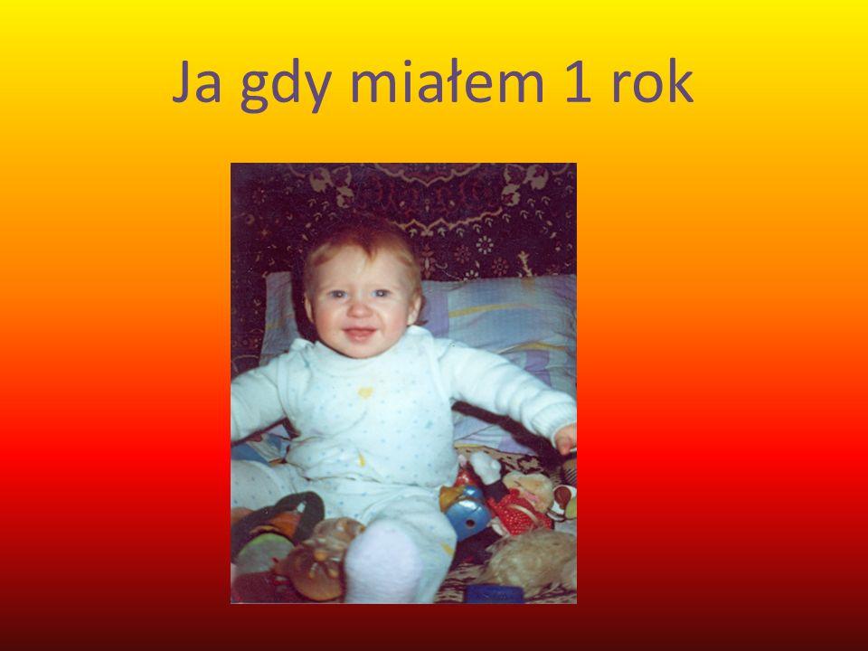 Ja gdy miałem 1 rok