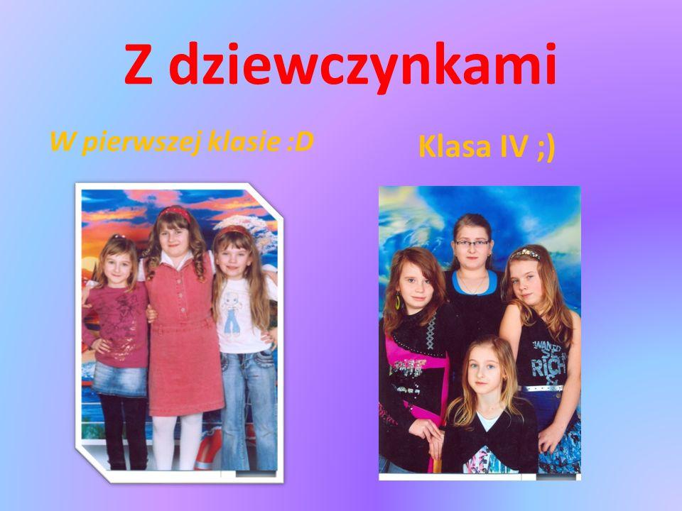Z dziewczynkami W pierwszej klasie :D Klasa IV ;)