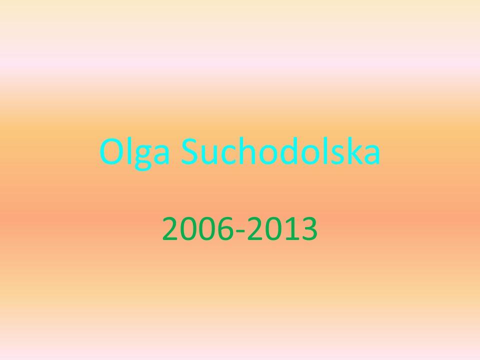 Olga Suchodolska 2006-2013