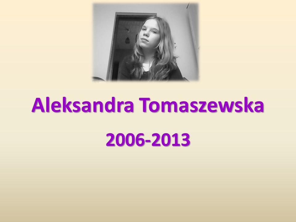 Aleksandra Tomaszewska 2006-2013