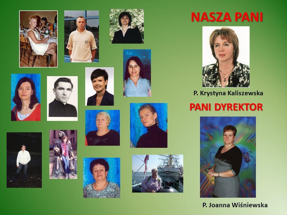 NASZA PANI PANI DYREKTOR P. Krystyna Kaliszewska P. Joanna Wiśniewska