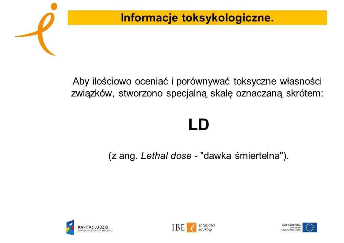 Informacje toksykologiczne. Aby ilościowo oceniać i porównywać toksyczne własności związków, stworzono specjalną skalę oznaczaną skrótem: LD (z ang. L