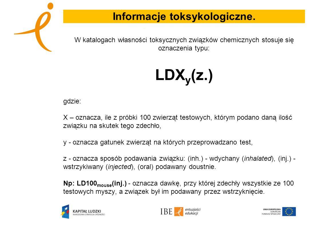 Informacje toksykologiczne. W katalogach własności toksycznych związków chemicznych stosuje się oznaczenia typu: LDX y (z.) gdzie: X – oznacza, ile z