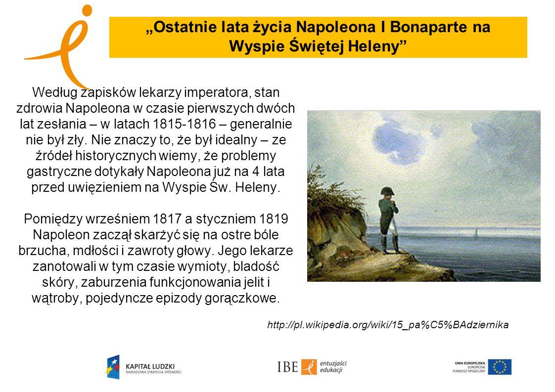 Ostatnie lata życia Napoleona I Bonaparte na Wyspie Świętej Heleny Według zapisków lekarzy imperatora, stan zdrowia Napoleona w czasie pierwszych dwóc