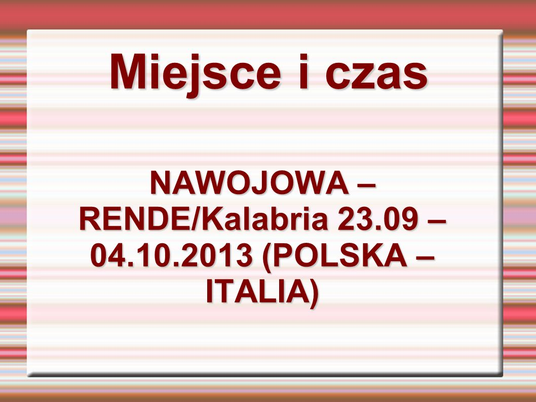 Miejsce i czas NAWOJOWA – RENDE/Kalabria 23.09 – 04.10.2013 (POLSKA – ITALIA)