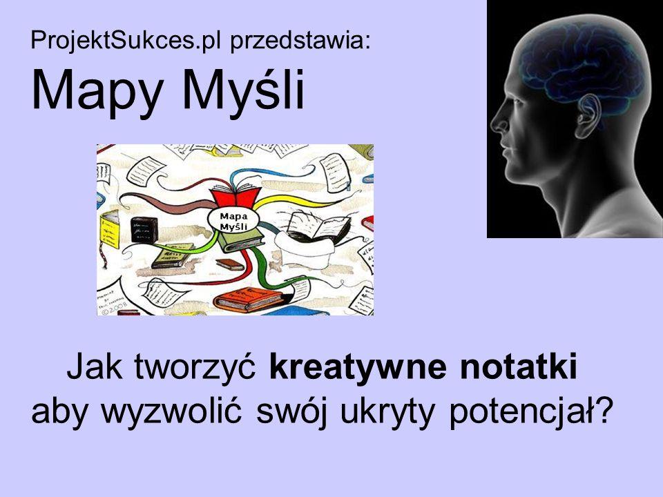 (c) by www.ProjektSukces.pl Tworzenie Mapy Myśli krok po kroku: Krok 1.: Przygotuj dużą kartkę papieru.