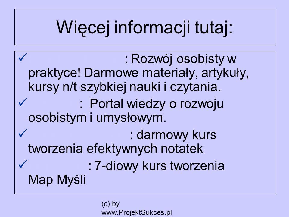 (c) by www.ProjektSukces.pl Więcej informacji tutaj: ProjektSukces.pl: Rozwój osobisty w praktyce! Darmowe materiały, artykuły, kursy n/t szybkiej nau