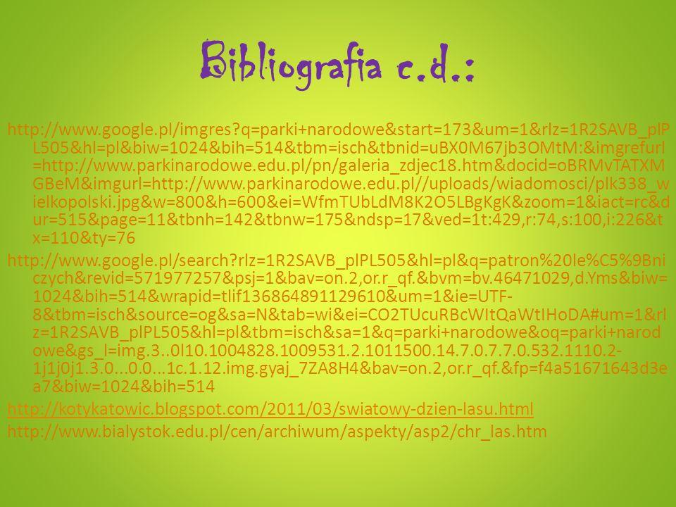 Bibliografia c.d.: http://www.google.pl/imgres?q=parki+narodowe&start=173&um=1&rlz=1R2SAVB_plP L505&hl=pl&biw=1024&bih=514&tbm=isch&tbnid=uBX0M67jb3OM