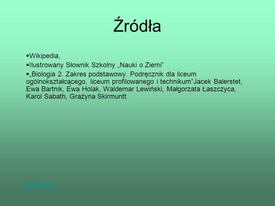 Źródła Wikipedia, Ilustrowany Słownik Szkolny Nauki o Ziemi Biologia 2. Zakres podstawowy. Podręcznik dla liceum ogólnokształcącego, liceum profilowan