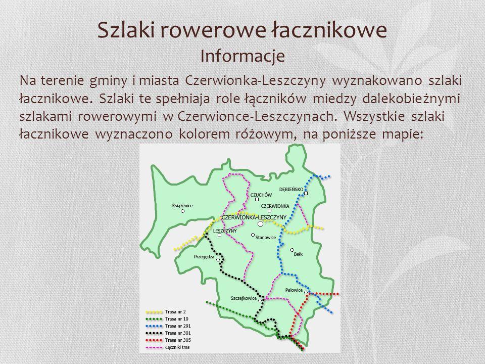 Szlaki rowerowe łacznikowe Informacje Na terenie gminy i miasta Czerwionka-Leszczyny wyznakowano szlaki łacznikowe. Szlaki te spełniaja role łączników