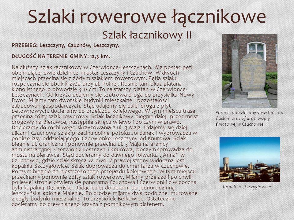 Szlaki rowerowe łącznikowe Szlak łacznikowy II PRZEBIEG: Leszczyny, Czuchów, Leszczyny. DŁUGOŚĆ NA TERENIE GMINY: 12,3 km. Najdłuższy szlak łacznikowy