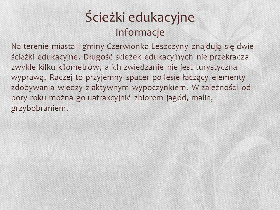Ścieżki edukacyjne Informacje Na terenie miasta i gminy Czerwionka-Leszczyny znajdują się dwie ścieżki edukacyjne. Długość ścieżek edukacyjnych nie pr