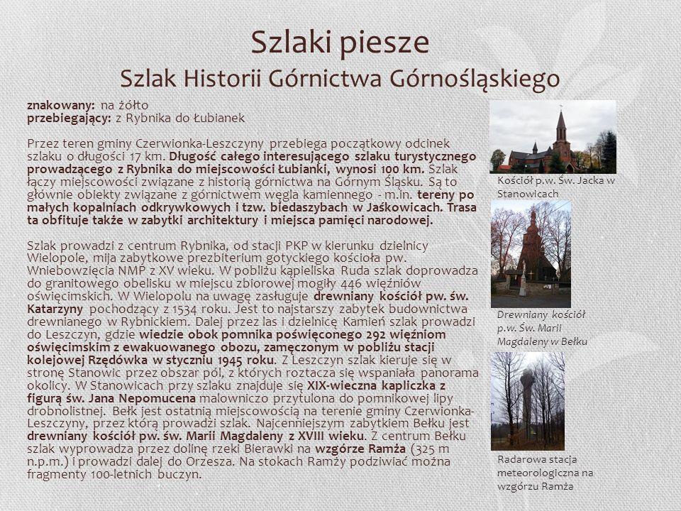 Szlaki piesze Szlak Historii Górnictwa Górnośląskiego znakowany: na żółto przebiegający: z Rybnika do Łubianek Przez teren gminy Czerwionka-Leszczyny