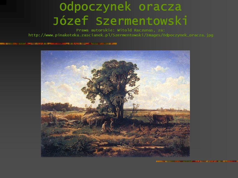 Odpoczynek oracza Józef Szermentowski Prawa autorskie: Witold Raczunas, za: http://www.pinakoteka.zascianek.pl/Szermentowski/Images/Odpoczynek_oracza.