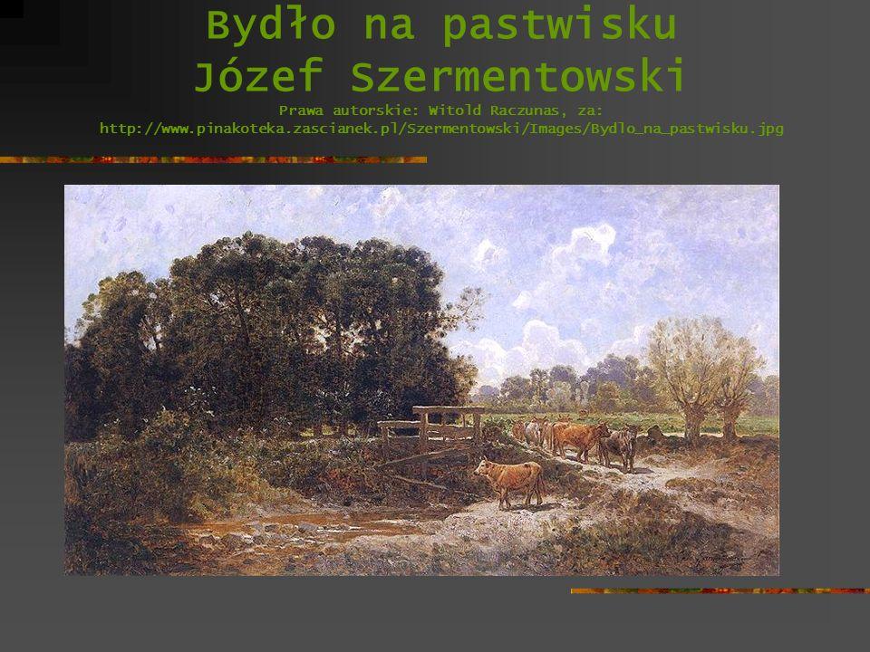 Bydło na pastwisku Józef Szermentowski Prawa autorskie: Witold Raczunas, za: http://www.pinakoteka.zascianek.pl/Szermentowski/Images/Bydlo_na_pastwisk