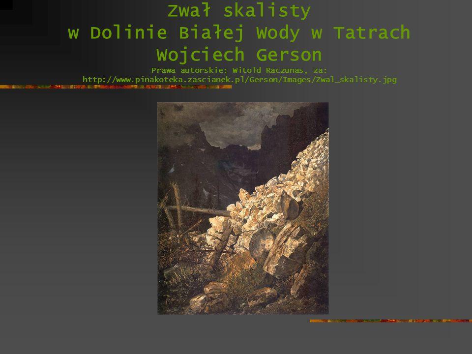 Zwał skalisty w Dolinie Białej Wody w Tatrach Wojciech Gerson Prawa autorskie: Witold Raczunas, za: http://www.pinakoteka.zascianek.pl/Gerson/Images/Z