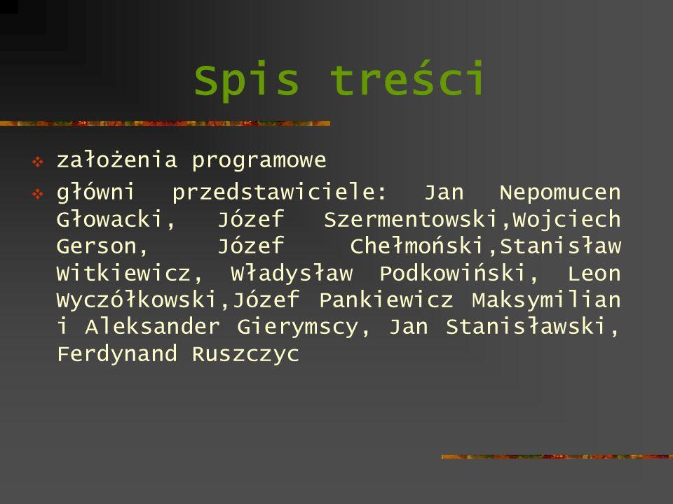 Spis treści założenia programowe główni przedstawiciele: Jan Nepomucen Głowacki, Józef Szermentowski,Wojciech Gerson, Józef Chełmoński,Stanisław Witki