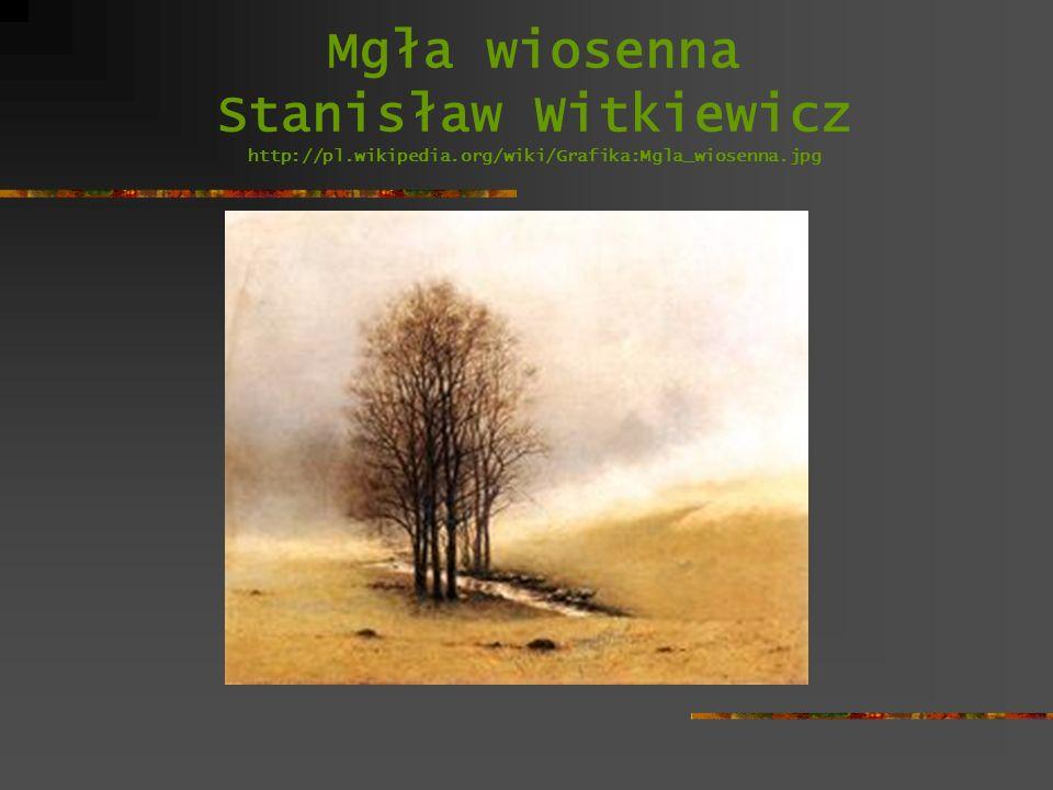 Mgła wiosenna Stanisław Witkiewicz http://pl.wikipedia.org/wiki/Grafika:Mgla_wiosenna.jpg