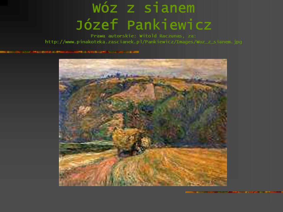 Wóz z sianem Józef Pankiewicz Prawa autorskie: Witold Raczunas, za: http://www.pinakoteka.zascianek.pl/Pankiewicz/Images/Woz_z_sianem.jpg