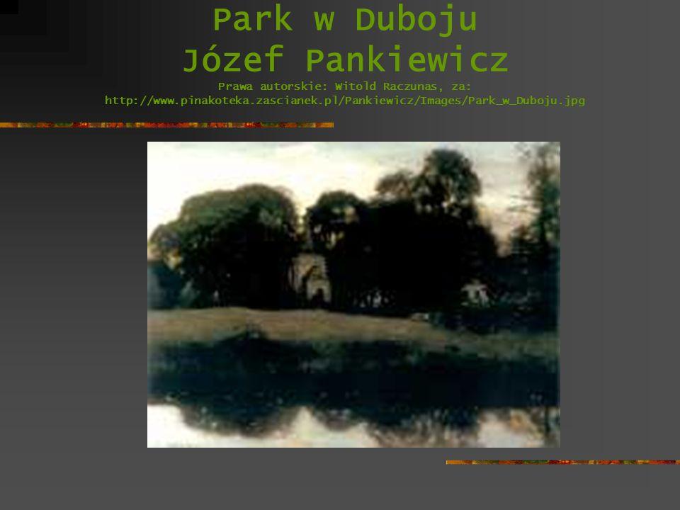 Park w Duboju Józef Pankiewicz Prawa autorskie: Witold Raczunas, za: http://www.pinakoteka.zascianek.pl/Pankiewicz/Images/Park_w_Duboju.jpg