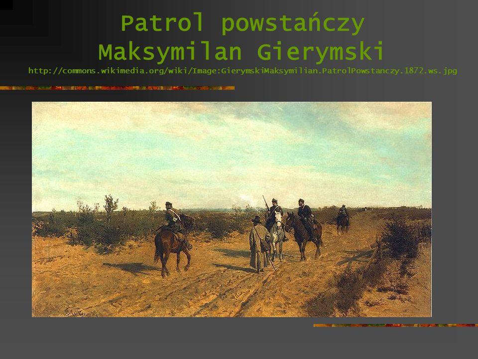 Patrol powstańczy Maksymilan Gierymski http://commons.wikimedia.org/wiki/Image:GierymskiMaksymilian.PatrolPowstanczy.1872.ws.jpg