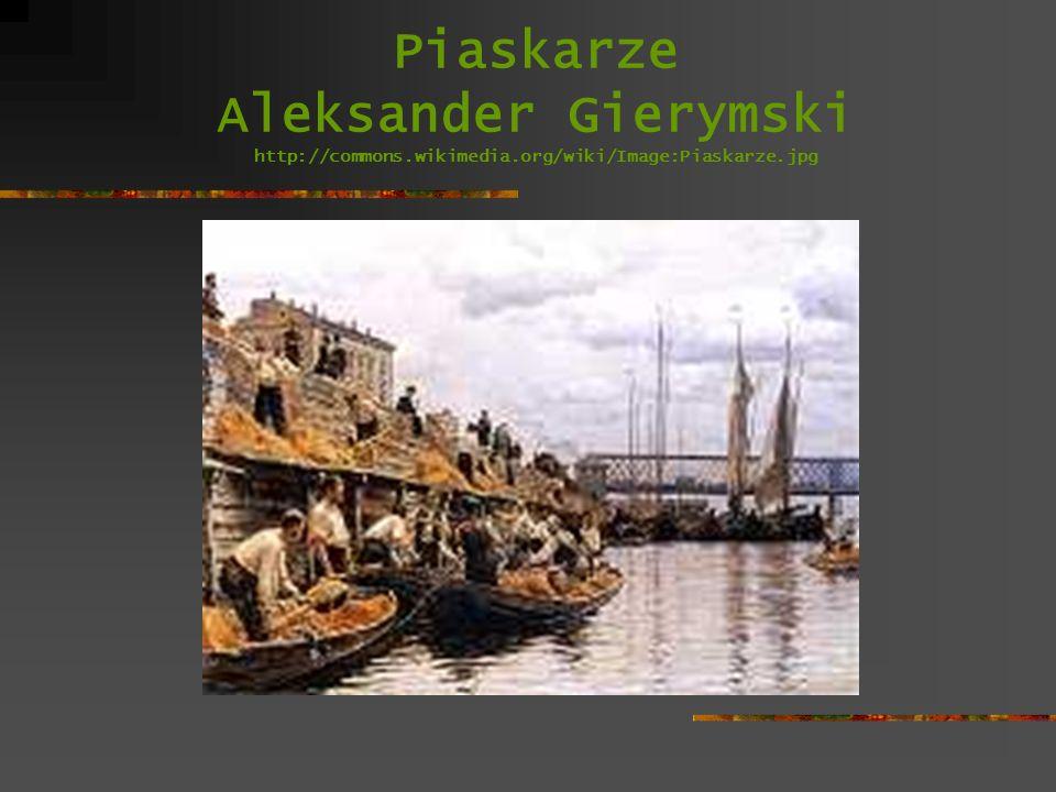 Piaskarze Aleksander Gierymski http://commons.wikimedia.org/wiki/Image:Piaskarze.jpg