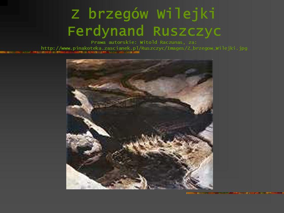 Z brzegów Wilejki Ferdynand Ruszczyc Prawa autorskie: Witold Raczunas, za: http://www.pinakoteka.zascianek.pl/Ruszczyc/Images/Z_brzegow_Wilejki.jpg