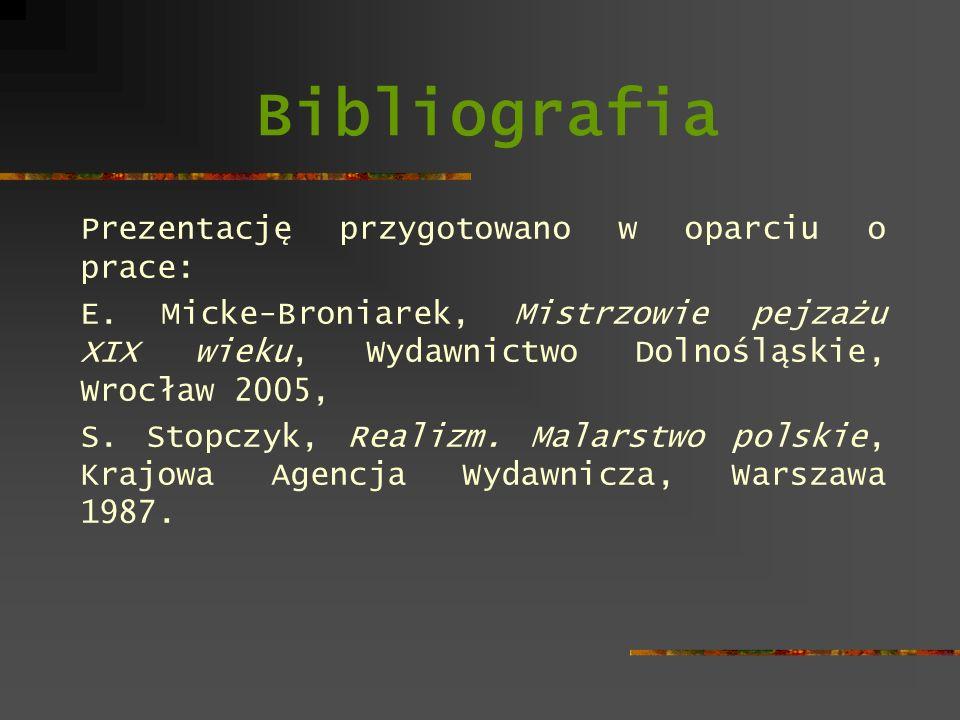Bibliografia Prezentację przygotowano w oparciu o prace: E. Micke-Broniarek, Mistrzowie pejzażu XIX wieku, Wydawnictwo Dolnośląskie, Wrocław 2005, S.