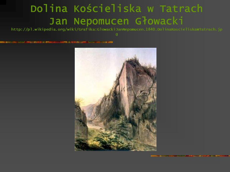 Dolina Kościeliska w Tatrach Jan Nepomucen Głowacki http://pl.wikipedia.org/wiki/Grafika:GlowackiJanNepomucen.1840.DolinaKoscieliskaWTatrach.jp g