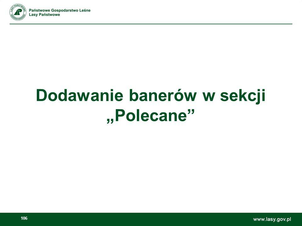 107 Dodawanie banerów w sekcji Polecane Otwieramy: Zarządzaj -> Panel sterownia Zawartość stron