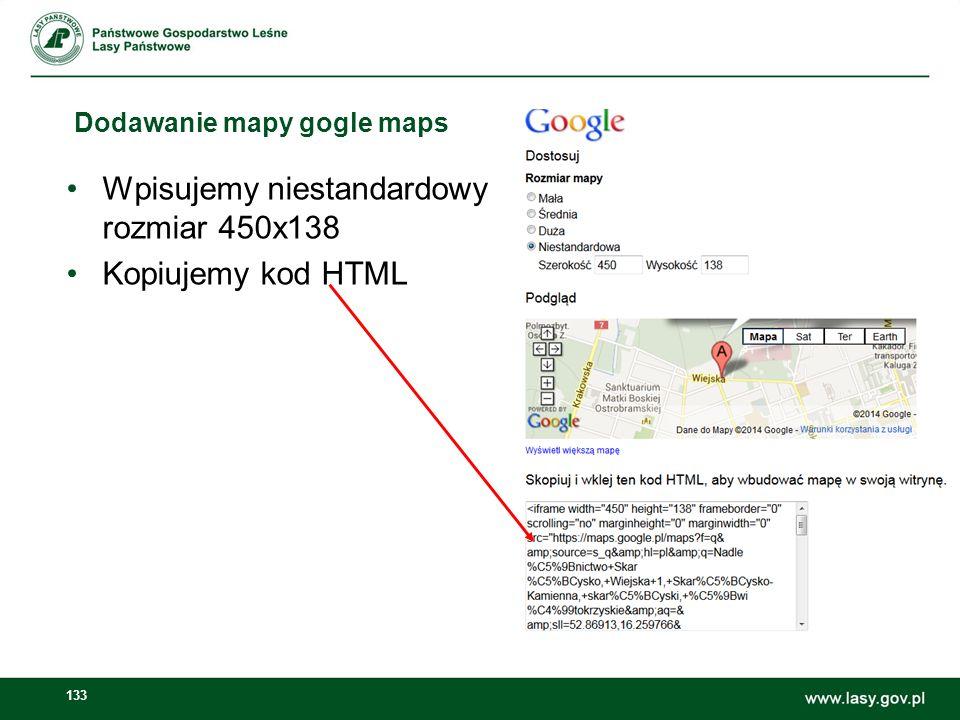134 Dodawanie mapy google maps Przechodzimy do artykułu kontakt nadleśnictwo, modułu Mapa gogle, zaznaczamy źródło dokumentu i wklejamy kod, a następnie odznaczamy źródło dokumentu