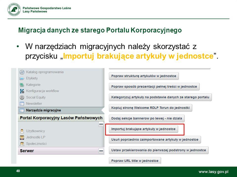 49 Migracja danych ze starego Portalu Korporacyjnego Po zaimportowaniu brakujących artykułów należy przejść do Zawartości stron i przejrzeć zaimportowaną treść
