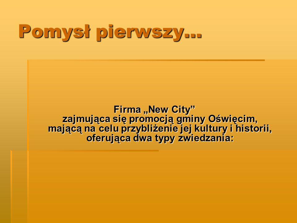 Pomysł pierwszy… Firma New City zajmująca się promocją gminy Oświęcim, mającą na celu przybliżenie jej kultury i historii, oferująca dwa typy zwiedzania: