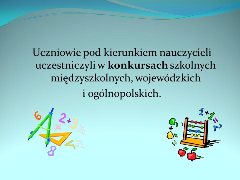 Uczniowie pod kierunkiem nauczycieli uczestniczyli w konkursach szkolnych międzyszkolnych, wojewódzkich i ogólnopolskich.