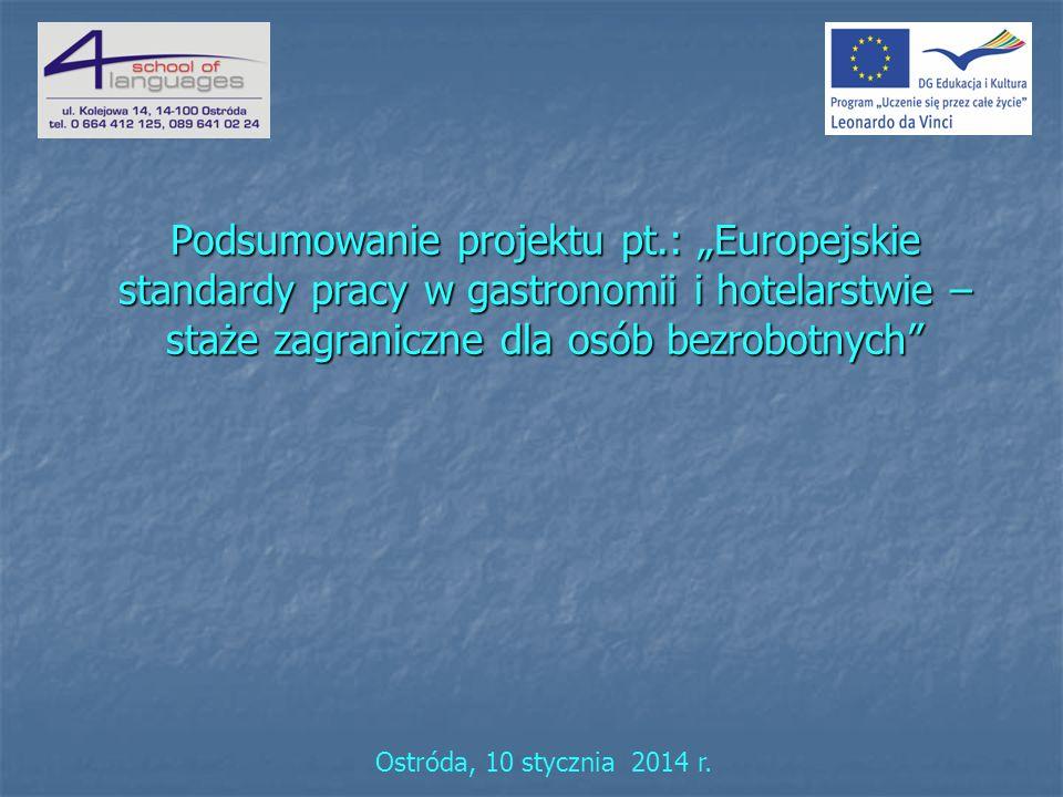 Podsumowanie projektu pt.: Europejskie standardy pracy w gastronomii i hotelarstwie – staże zagraniczne dla osób bezrobotnych Ostróda, 10 stycznia 2014 r.