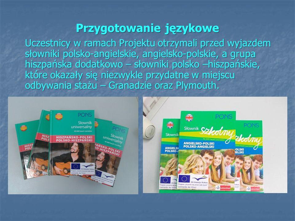 Przygotowanie językowe Uczestnicy w ramach Projektu otrzymali przed wyjazdem słowniki polsko-angielskie, angielsko-polskie, a grupa hiszpańska dodatko
