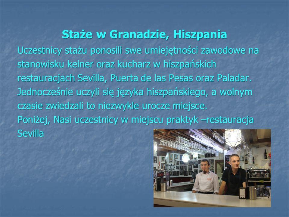 Staże w Granadzie, Hiszpania Uczestnicy stażu ponosili swe umiejętności zawodowe na stanowisku kelner oraz kucharz w hiszpańskich restauracjach Sevilla, Puerta de las Pesas oraz Paladar.