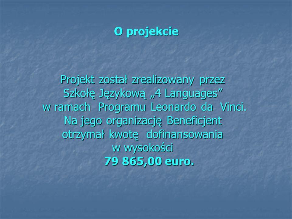 O projekcie Projekt został zrealizowany przez Szkołę Językową 4 Languages w ramach Programu Leonardo da Vinci. w ramach Programu Leonardo da Vinci. Na