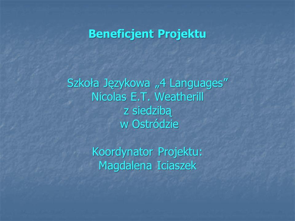 Beneficjent Projektu Szkoła Językowa 4 Languages Nicolas E.T. Weatherill z siedzibą w Ostródzie w Ostródzie Koordynator Projektu: Magdalena Iciaszek