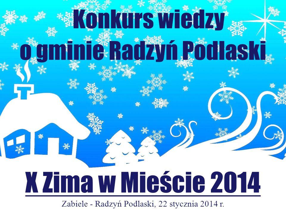 Konkurs wiedzy o gminie Radzyń Podlaski X Zima w Mieście 2014 Zabiele - Radzyń Podlaski, 22 stycznia 2014 r.