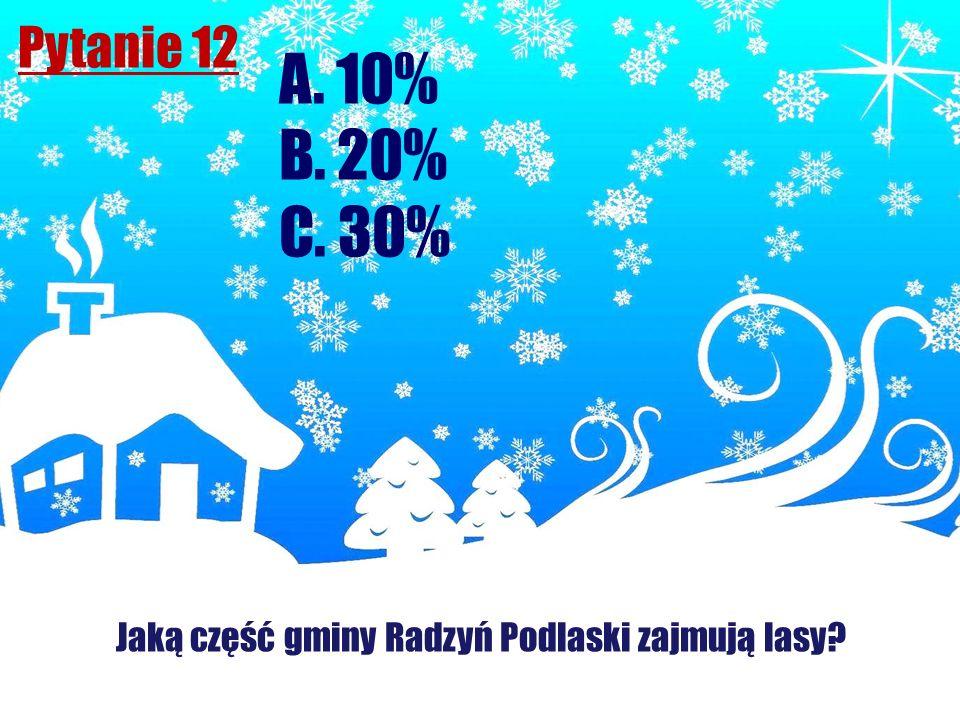 Pytanie 12 Jaką część gminy Radzyń Podlaski zajmują lasy? A. 10% B. 20% C. 30%