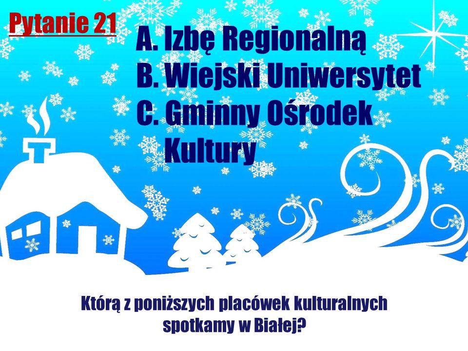 Pytanie 21 Którą z poniższych placówek kulturalnych spotkamy w Białej? A. Izbę Regionalną B. Wiejski Uniwersytet C. Gminny Ośrodek Kultury