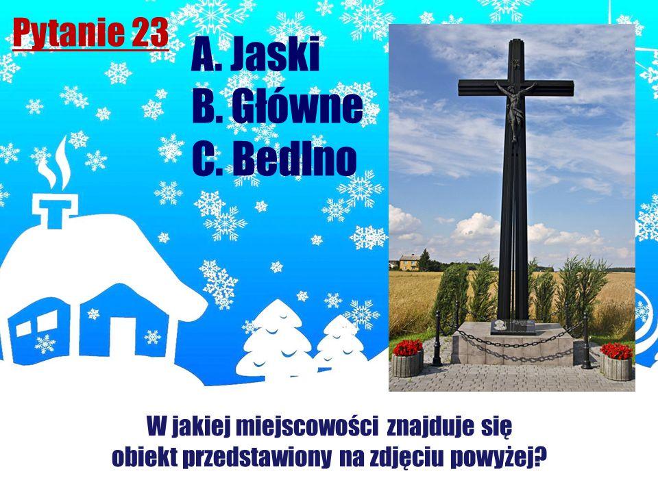 Pytanie 23 A. Jaski B. Główne C. Bedlno W jakiej miejscowości znajduje się obiekt przedstawiony na zdjęciu powyżej?