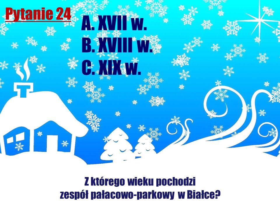 Pytanie 24 Z którego wieku pochodzi zespół pałacowo-parkowy w Białce? A. XVII w. B. XVIII w. C. XIX w.