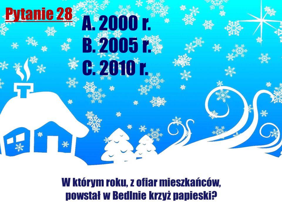 Pytanie 28 W którym roku, z ofiar mieszkańców, powstał w Bedlnie krzyż papieski? A. 2000 r. B. 2005 r. C. 2010 r.