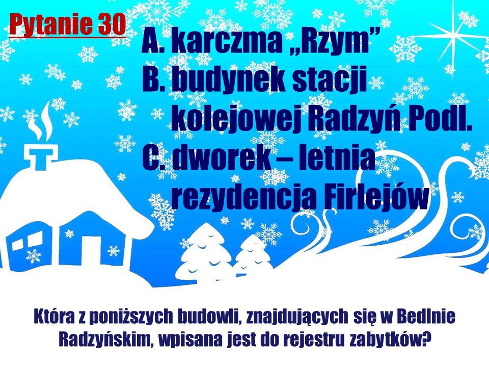 Pytanie 30 Która z poniższych budowli, znajdujących się w Bedlnie Radzyńskim, wpisana jest do rejestru zabytków? A. karczma Rzym B. budynek stacji kol