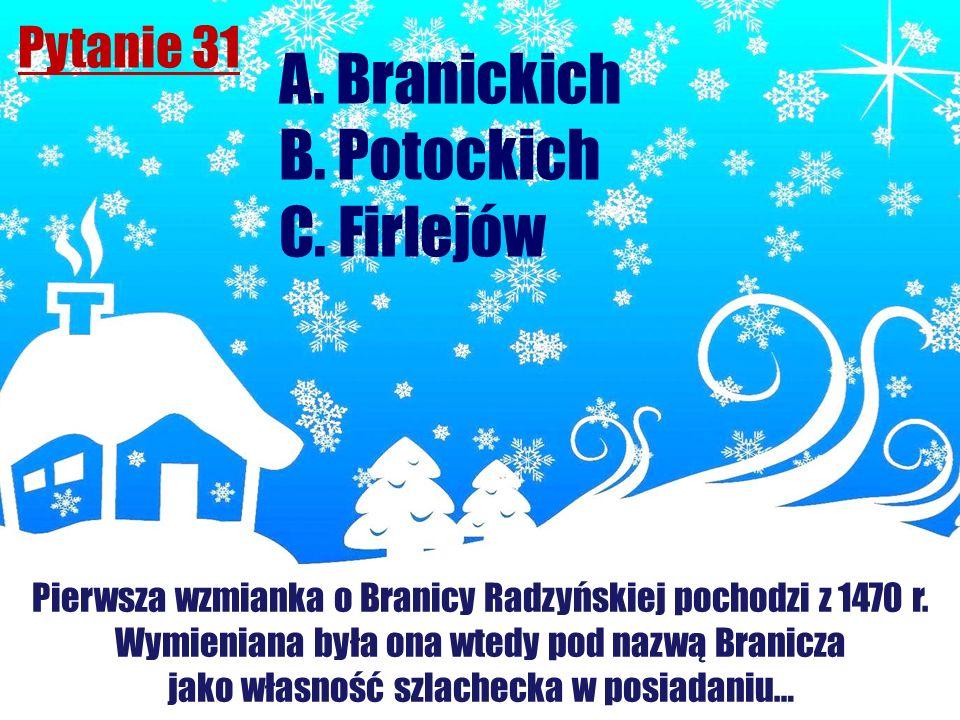 Pytanie 31 Pierwsza wzmianka o Branicy Radzyńskiej pochodzi z 1470 r. Wymieniana była ona wtedy pod nazwą Branicza jako własność szlachecka w posiadan