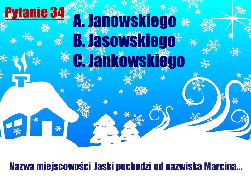 Pytanie 34 Nazwa miejscowości Jaski pochodzi od nazwiska Marcina… A. Janowskiego B. Jasowskiego C. Jankowskiego