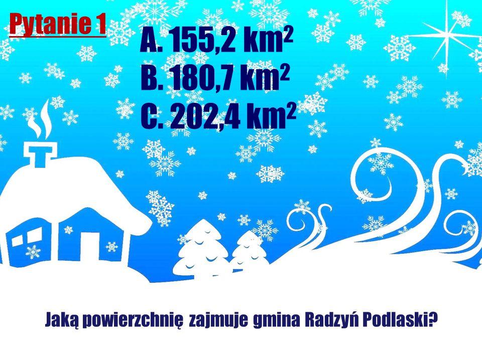 Pytanie 1 Jaką powierzchnię zajmuje gmina Radzyń Podlaski? A. 155,2 km 2 B. 180,7 km 2 C. 202,4 km 2