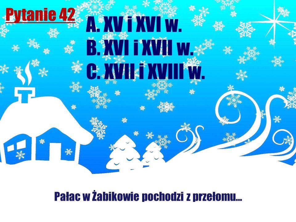 Pytanie 42 Pałac w Żabikowie pochodzi z przełomu… A. XV i XVI w. B. XVI i XVII w. C. XVII i XVIII w.